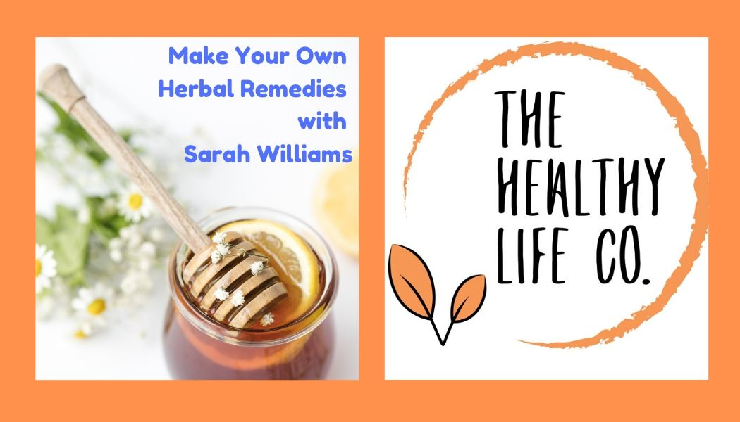 Make Your Own Herbal Remedies with Sarah Williams